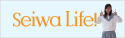 Seiwa Life!